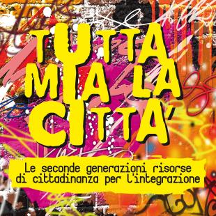 Tutta Mia la Città | seconde generazioni risorse di cittadinanza per l'integrazione